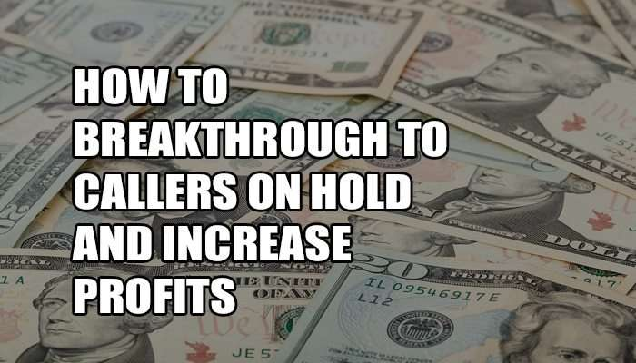 How to breakthrough to callers on hold and increase profits