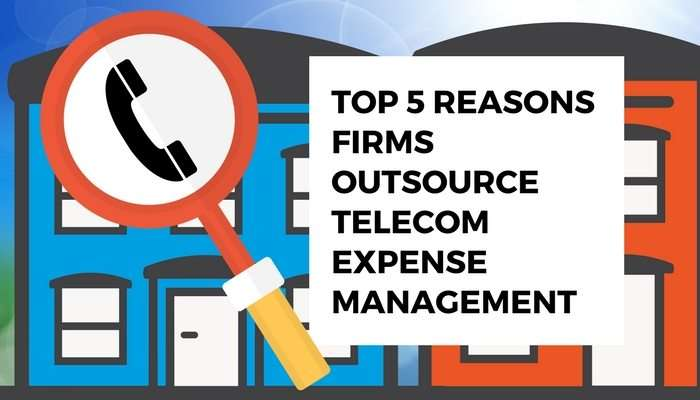 Top 5 Reasons Firms Outsource Telecom Expense Management
