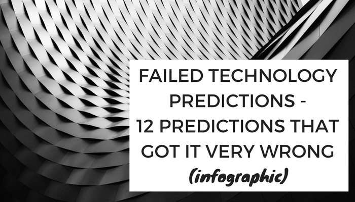 Failed Technology Predictions - 12 predictions that got it very wrong (infographic)