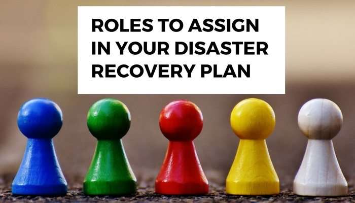 Roles to Assign in Your Disaster Recovery Plan