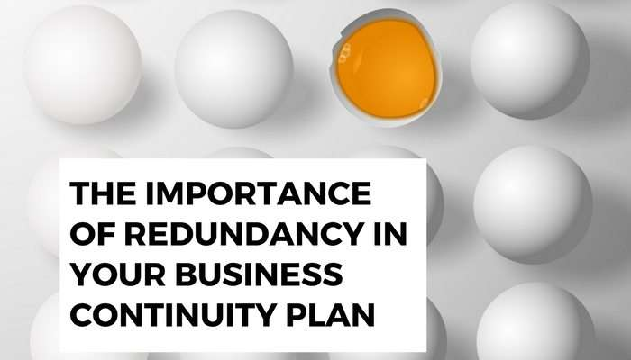 The Importance of Redundancy in your Business Continuity Plan