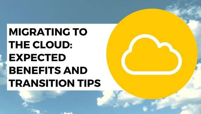 Migrating to the Cloud: Expected Benefits and Transition Tips