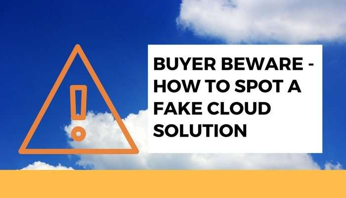 Buyer Beware - How to spot a fake cloud solution