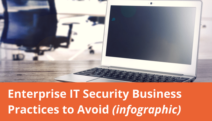 Enterprise IT Security Business Practices to Avoid