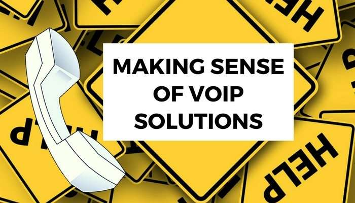 Making Sense of VoIP Solutions